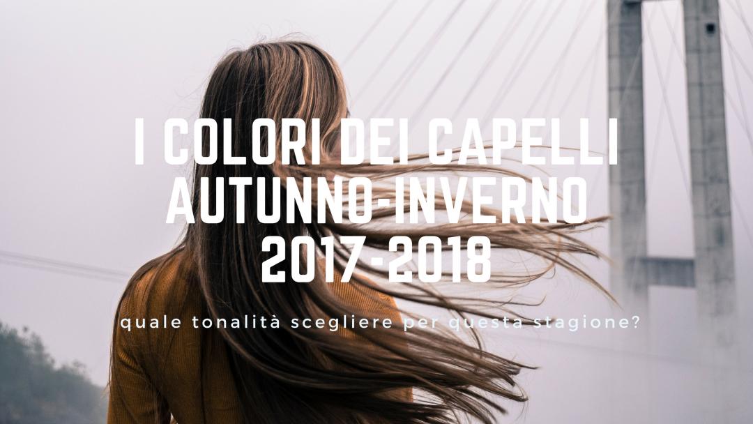 I colori dei capelli Autunno-Inverno 2017-2018  66975c794c71